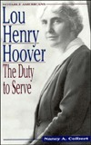 Lou Henry Hoover: The Duty to Serve  by  Nancy A. Colbert