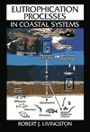Eutrophication Processes in Coastal Systems: Origin and Succession of Plankton Blooms and Effects on Secondary Production in Gulf Coast Estuaries  by  Robert J. Livingston