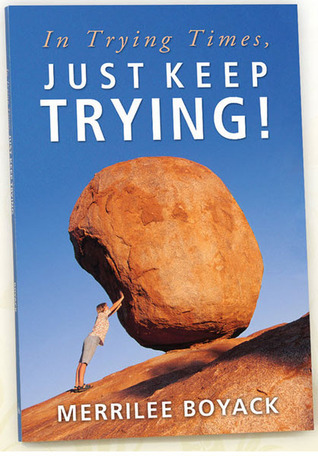 In Trying Times, Just Keep Trying!  by  Merrilee Browne Boyack