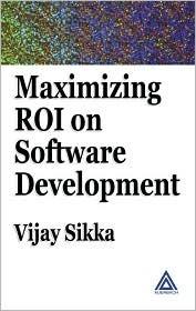 Maximizing Roi On Software Development Vijay Sikka