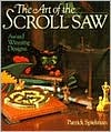 The Art Of The Scroll Saw: Award Winning Designs  by  Patrick Spielman