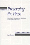 Preserving the Press: How Daily Newspapers Mobilized to Keep Their Readers  by  Leo Bogart
