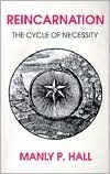Reincarnation: The Cycle of Necessity Manly P. Hall