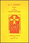 E. A. Gordon: Pioneer in East-West Religious Understanding  by  Manly P. Hall
