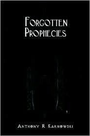 Forgotten Prophecies  by  Anthony R. Karnowski