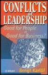 Conflicts of Leadership: Good for People or Good for Business  by  Bengt Karlöf