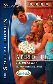 A Perfect Life (Callies Corner Cafe, #1) (Silhouette Special Edition, #1730)  by  Patricia Kay