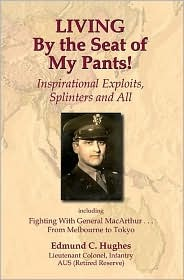 Living the Seat of My Pants! Inspirational Exploits, Splinters and All by Edmund C. Hughes