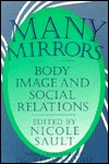 Many Mirrors: Body Image and Social Relations  by  Nicole Sault