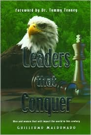 Leaders That Conquer: Men and Women That Will Impact the World in This Century  by  Guillermo Maldonado