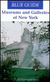 Blue Guide Museums and Galleries of New York  by  Carol Von Pressentin Wright
