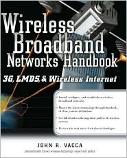 Wireless Broadband Networks: 3g, Lmds and Wireless Internet John R. Vacca