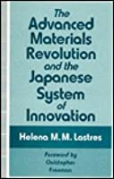 The Advanced Materials Revolution and the Japanese System of Innovation  by  Helena M.M. Lastres