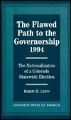 The Flawed Path to the Governorship-1994: The Nationalization of a Colorado Statewide Election Robert D. Loevy
