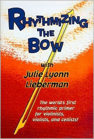Rhythmizing the Bow: The Worlds First Rhythmic Primer for Violinists, Violists, and Cellists!  by  Julie Lieberman