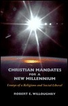 Christian Mandates for a New Millenium: Essays of a Religious and Social Liberal Robert E. Willoughby