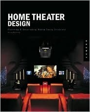 Home Theater Design: Planning and Decorating Media-Savvy Interiors Krissy Rushing