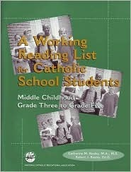 Working Reading List For Catholic School Students, Grades 3 to 5  by  Catherine Kealey