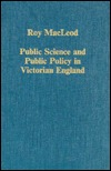 Public Science and Public Policy in Victorian England  by  Roy M. Macleod