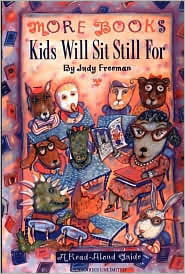 More Books Kids Will Sit Still For: A Read-Aloud Guide  by  Judy Freeman