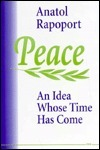 Peace: An Idea Whose Time Has Come  by  Anatol Rapoport