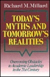 Todays Myths and Tomorrows Realities: Overcoming Obstacles to Academic Leadership in the Twenty-First Century  by  Richard M. Millard