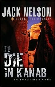 To Die in Kanab: The Everett Ruess Affair Jack Adolph Nelson