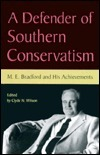 A Defender of Southern Conservatism: M.E. Bradford and His Achievements  by  Clyde N. Wilson