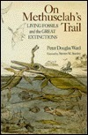 On Methuselahs Trail: Living Fossils and the Great Extinctions  by  Peter D. Ward