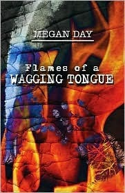 Flames of a Wagging Tongue  by  Megan Day