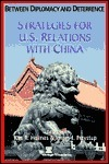 Between Diplomacy and Deterrence: Strategies for U.S. Relations with China Kim R. Holmes