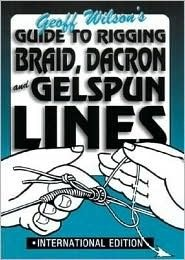Guide to Rigging Braid, Dacron and Gelspun Lines  by  Geoff Wilson