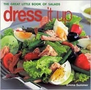 Dress It Up: The Great Little Book of Salads Emma Summer
