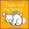 Thats Not My Bunny  by  Fiona Watt