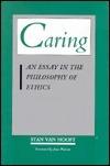 Caring: An Essay in the Philosophy of Ethics Stan Van Hooft