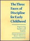 The Three Faces of Discipline for Early Childhood: Empowering Teachers and Students Charles H. Wolfgang