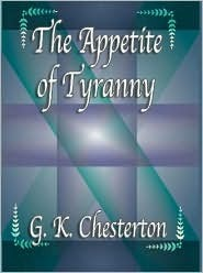 The Appetite of Tryanny: Including Letters to an Old Garibaldian G.K. Chesterton