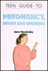Teen Guide to Pregnancy, Drugs and Smoking Jane Hawksley