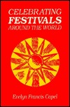 Celebrating Festivals Around the World  by  Evelyn Francis Capel