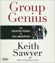 Group Genius: The Creative Power of Collaboration  by  Robert Keith Sawyer