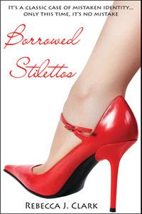 Borrowed Stilettos  by  Rebecca J. Clark
