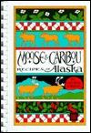Moose and Caribou Recipes from Alaska Cecilia Nibeck
