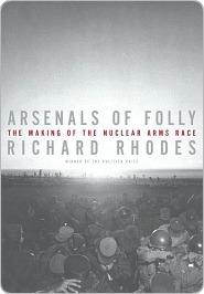Arsenals of Folly Arsenals of Folly Arsenals of Folly Richard Rhodes