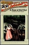 A Rose at Bull Run: Romance and Realities of First Bull Run Maureen Stack Sappey