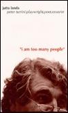 I Am Too Many People: Peter Turrini, Playwright, Poet, Essayist Jutta Landa