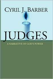 Judges: A Narrative of Gods Power: An Expositional Commentary  by  Cyril J. Barber