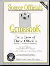 Soccer Officials Guidebook for a Crew of Three Officials: Diagonal System of Control  by  Carl P. Schwartz