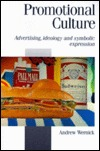 Promotional Culture: Advertising, Ideology and Symbolic Expression Andrew Wernick