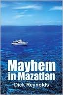 Mayhem in Mazatlan Dick Reynolds