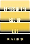 Ethics at the End of Life Ralph Baergen